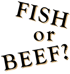 FISHorBEEF?